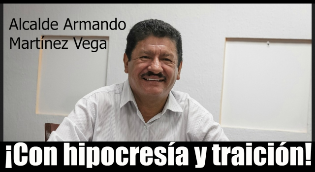 alcalde-armando-martinez-vega-a-traicion